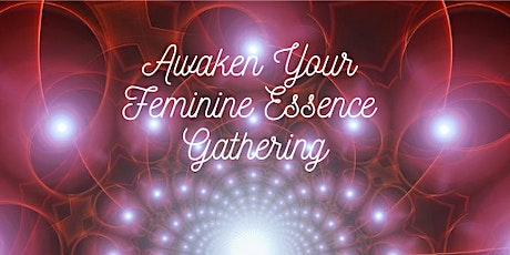 Awaken Your Feminine Essence Gathering tickets