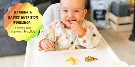 Weaning & Babies Nutrition Workshop: a stress-free approach to solids tickets
