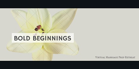 Bold Beginnings Virtual Marriage Preparation Retreat tickets