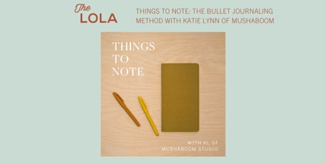 Things to Note: The Bullet Journaling Method w Katie Lynn of Mushaboom tickets
