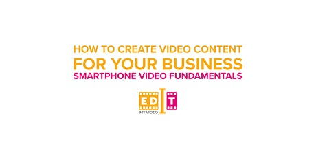 How to create video content for your business:Smartphone Video Fundamentals tickets
