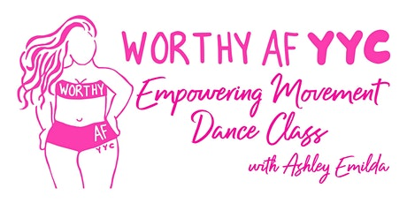 Worthy AF YYC Empowering Movement Dance Class tickets