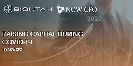 Raising Capital During COVID-19 by NOW CFO and Bio Utah tickets
