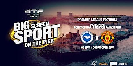 BIG SCREEN SPORT ON THE PIER- Brighton Hove Albion v Man U,Premier League tickets