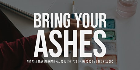 Bring Your Ashes: Art as a Transformational Tool tickets