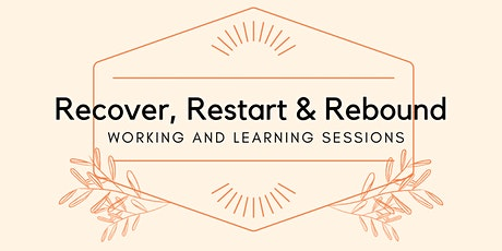 Recover, Restart & Rebound: Working and Learning Sessions tickets