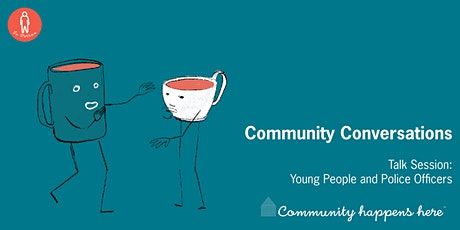 Community Conversations: Talk Session - Young People and Police Officers tickets