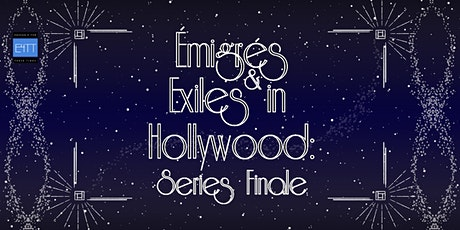 Emigres & Exiles in Hollywood: Series Finale tickets