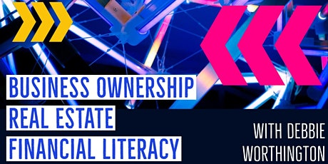 Business Ownership, Real Estate & Financial literacy Webinar Training tickets