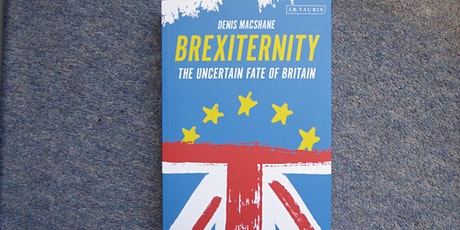 Denis MacShane - Brexiternity and the political consequences of Brexit tickets