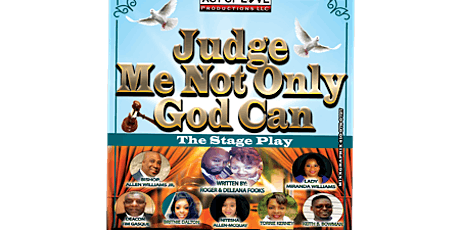 """Judge Me Not...Only God Can"" tickets"