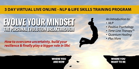 EVOLVE YOUR MINDSET - VIRTUAL LIVE 3-DAY NLP & LIFE SKILLS TRAINING EVENT tickets