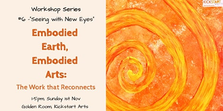 "Workshop #6 ""Seeing with New Eyes"" – Embodied Earth, Embodied Arts tickets"