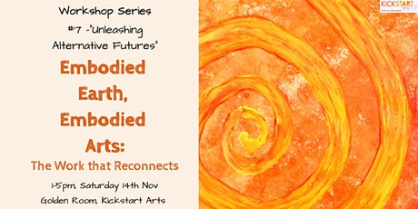 "Workshop #7 ""Unleashing Alternative Futures"" –Embodied Earth, Embodied Arts tickets"
