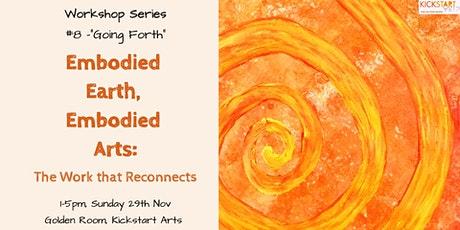 "Workshop #8 ""Going Forth"" – Embodied Earth, Embodied Arts tickets"