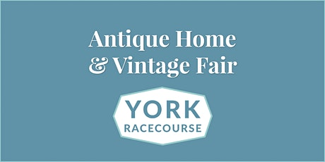 Antique Home & Vintage Fair- York Racecourse tickets