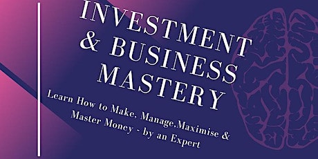 Investment and Business Mastery - Make, Manage, Maximise & Master Money billets