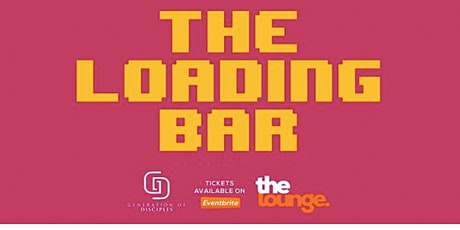 The Lounge x The Loading Bar tickets