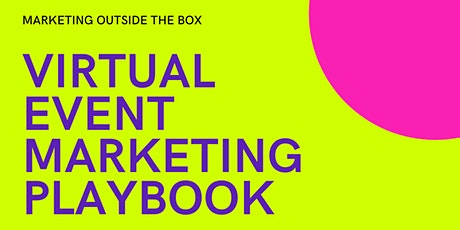 Virtual Event Marketing Playbook: Marketing Outside the Box tickets