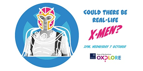 Oxplore Live: Could there be real-life X-men? tickets