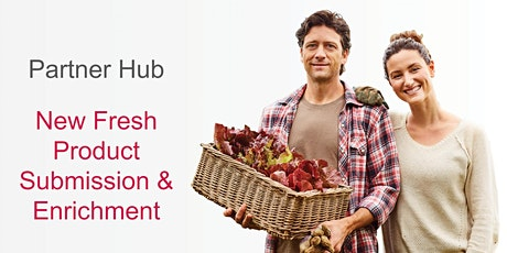 PARTNER HUB SUBMITTING & ENRICHING FRESH PRODUCTS tickets