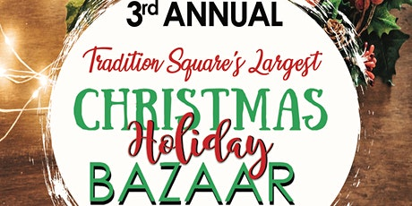 3rd Annual Tradition Square's Largest CHRISTMAS HOLIDAY BAZAAR. tickets