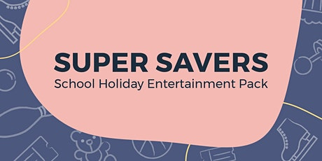 Super Savers: School Holiday Entertainment Pack Sep/Oct 2020 tickets