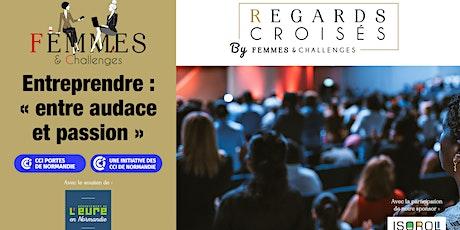 """Regards Croisés  Entreprendre : """" entre audace et passion """" billets"""