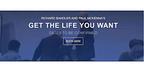 Get The Life You Want-Richard Bandler and Paul Mckenna tickets