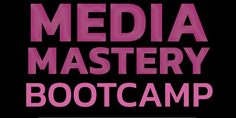 Media Mastery Virtual Bootcamp - 3-Day Event (Virtual Event) tickets