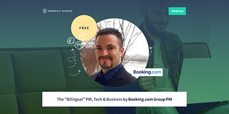 """Webinar: The """"Bilingual"""" PM, Tech & Business by Booking.com Group PM tickets"""
