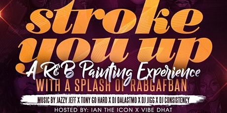 STROKE YOU UP: A R&B PAINTING EXPERIENCE WITH A SPLASH OF RABGAFBAN tickets