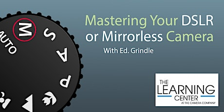 Mastering Your DSLR/Mirrorless Camera  Hands-On Workshop - October 3 tickets
