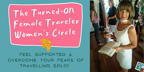 THE TURNED-ON FEMALE TRAVELER WOMEN'S CIRCLE tickets