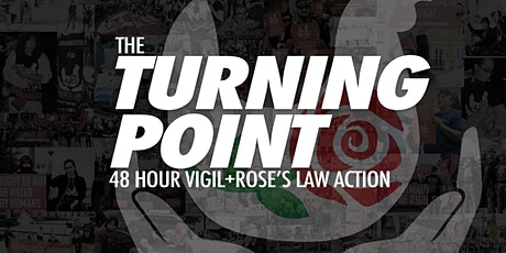 The Turning Point: 48 Hour Vigil + Action for Rose's Law tickets