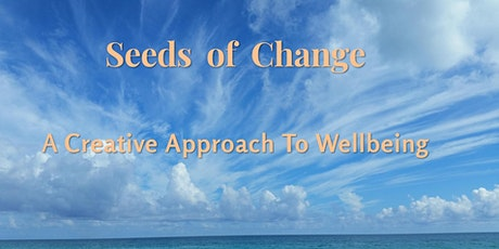 Seeds of Change - A Creative Approach to Wellbeing tickets