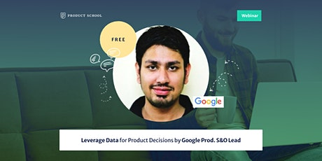 Webinar: Leverage Data for Product Decisions by Google Prod. S&O Lead tickets