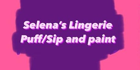Selena's Lingerie Sip/Puff and Paint tickets