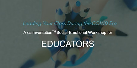 Leading Your Class During the COVID Era: A Social-Emotional Skills Workshop tickets