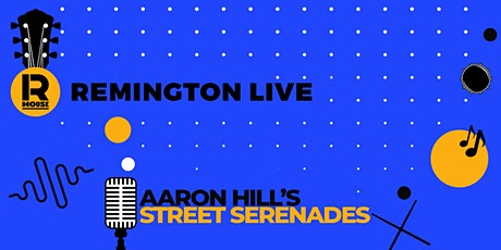 Remington Live: Aaron Hill's Street Serenades tickets