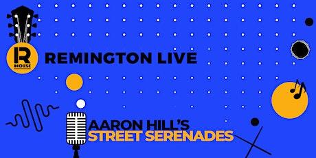 Remington Live: Aaron Hill's Street Serenades tickets