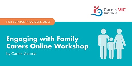 Engaging with Family Carers Online Workshop - Service Providers Only  #7478 tickets
