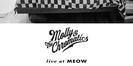 Molly & the Chromatics live at Meow tickets