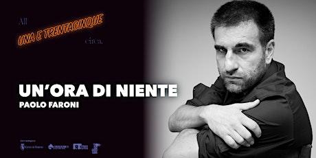 """All'Una e Trentacinque Circa - Paolo Faroni: """"Un'ora di niente"""" biglietti"""