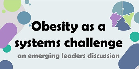 Obesity as a systems challenge - an emerging leaders discussion tickets