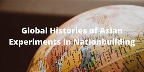 Global Histories of Asian Experiments in Nationbuilding tickets