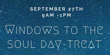 """""""Windows to the Soul"""" Day-treat tickets"""