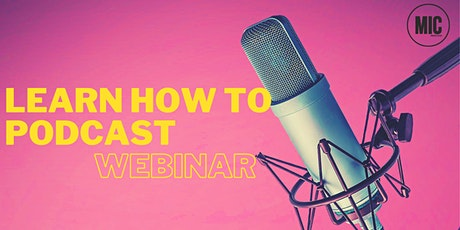 Learn how to podcast! - webinar tickets