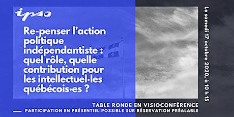 Table ronde RE-PENSER L'ACTION POLITIQUE INDÉPENDANTISTE billets