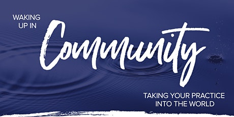 Waking Up in Community: Taking Your Practice into the World tickets